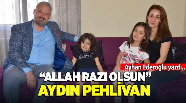 """""""ALLAH RAZI OLSUN"""" Aydın Pehlivan"""