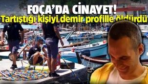 Foça'da cinayet: Tartıştığı Hüseyin Demirci'yi demir profille öldürdü
