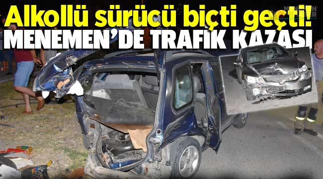 Menemen'de Trafik Kazası; Alkollü sürücü biçti geçti!