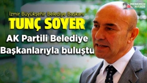 Tunç Soyer AK Partili başkanlarla bir araya geldi