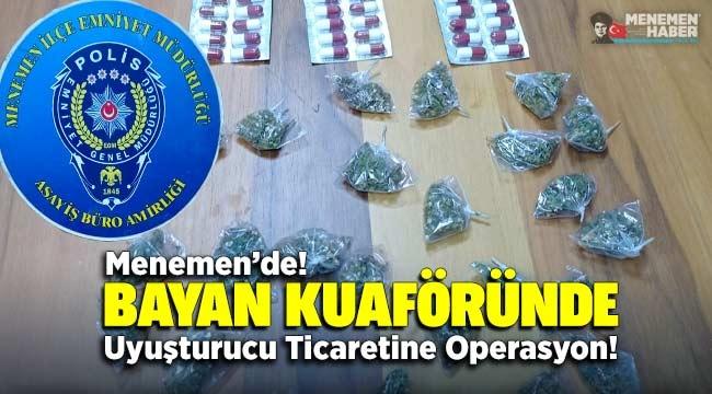 Menemen'de! Bayan Kuaföründe uyuşturucu ticaretine operasyon!