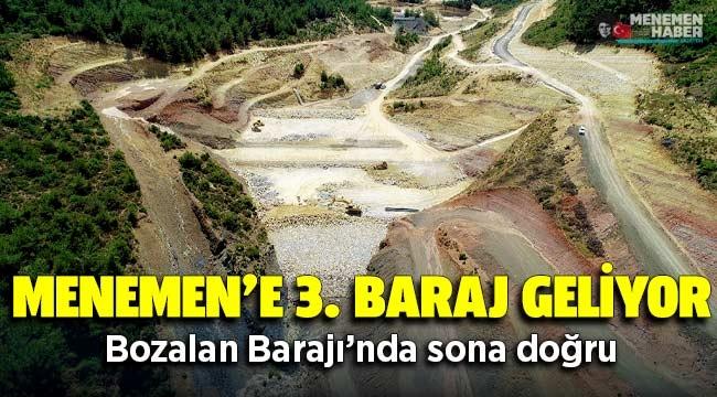Menemen'e 3. baraj geliyor Bozalan Barajı'nda sona doğru