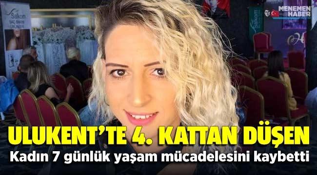 Menemen Ulukent'te Dördüncü kattan düşen Hülya Ayılmaz 7 günlük yaşam mücadelesini kaybetti