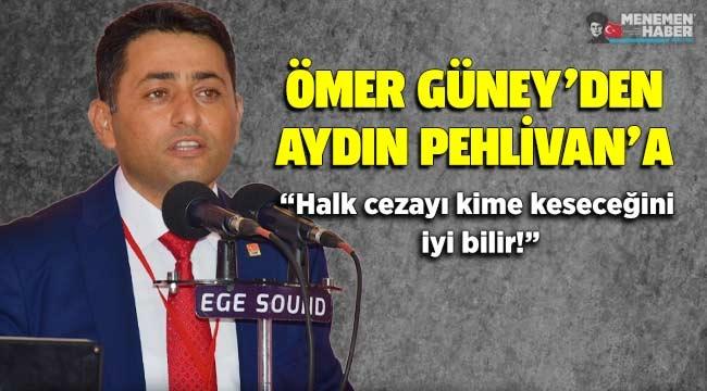 Ömer Güney'den Aydın Pehlivan'a: Halk cezayı kime keseceğini iyi bilir!