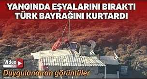 Yangında Eşyaları Bıraktı, Türk Bayrağını Kurtardı