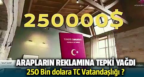Araplar 250 Bin Dolara TC Vatandaşlığı sattığı Reklam videosu İzle