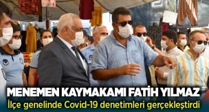 Menemen Kaymakamı Fatih Yılmaz İlçe'de Koronavirüs Denetimleri Gerçekleştirdi