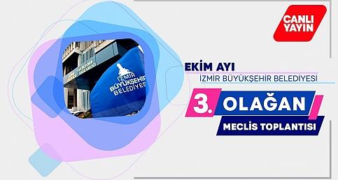 İzmir Büyükşehir Belediyesi Ekim Ayı 3. Olağan Meclis Toplantısı