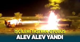 Şanlıurfa Akçakale'de işçileri taşıyan otobüs alev alev yandı